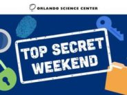 Orlando Science Center Top Secret Weekend